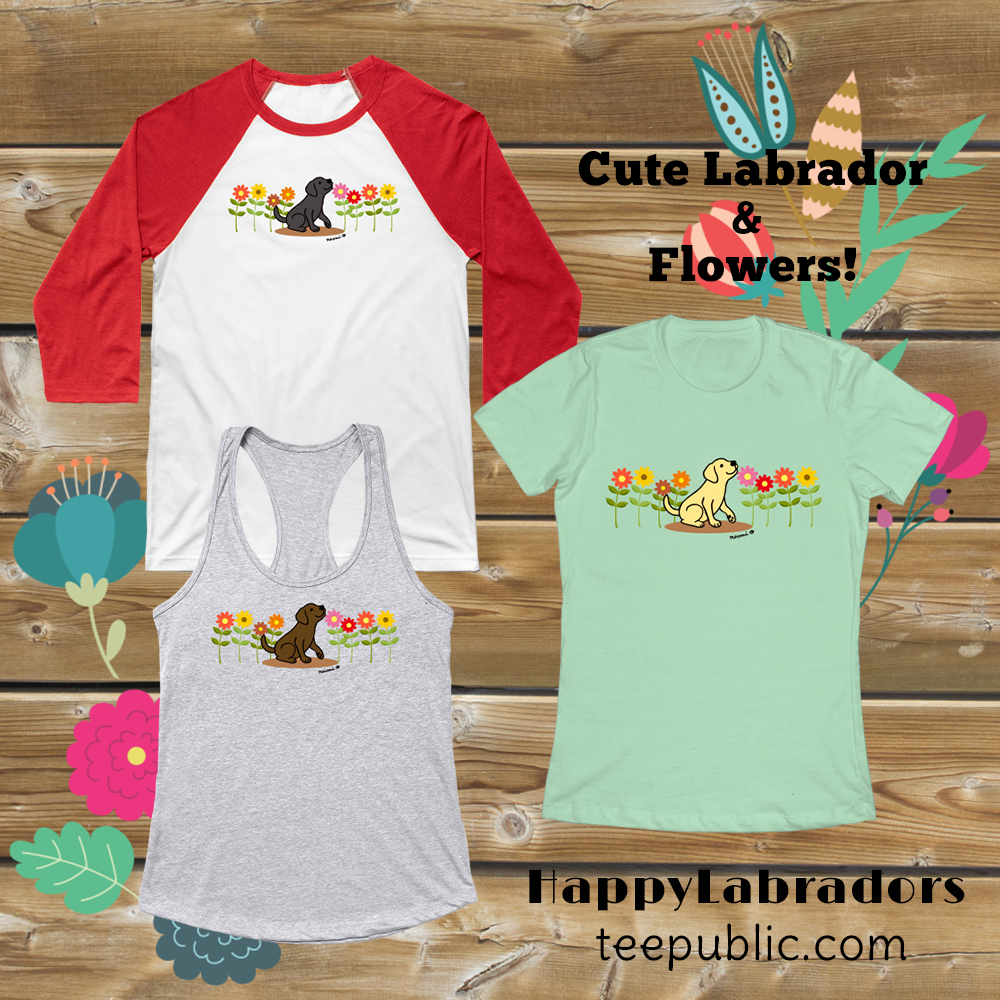 Labrador Retriever and Flowers T-shirts @TeePublic by HappyLabradors